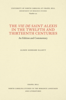 The Vie de Saint Alexis in the Twelfth and Thirteenth Centuries : An Edition and Commentary, Paperback / softback Book