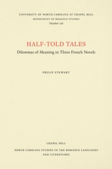 Half-Told Tales : Dilemmas of Meaning in Three French Novels, Paperback / softback Book