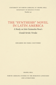 "The """"Synthesis"""" Novel in Latin America : A Study on Joao Guimaraes Rosa's Grande Sertao: Veredas, Paperback / softback Book"