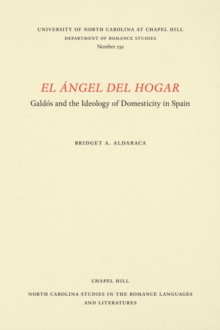 El Angel del Hogar : Galdos and the Ideology of Domesticity in Spain, Paperback / softback Book