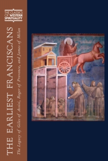 The Earliest Franciscans : The Legacy of Giles of Assisi, Roger of Provence, and James of Milan, Hardback Book