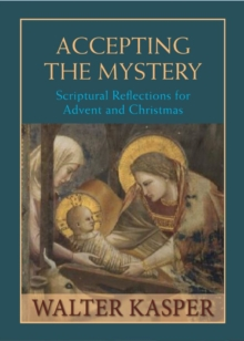 Accepting the Mystery : Scriptural Reflections for Advent and Christmas, Hardback Book