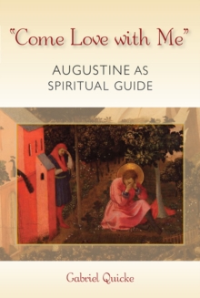 """Come Love With Me"" : Augustine as Spiritual Guide, Paperback / softback Book"