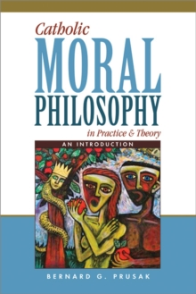 Catholic Moral Philosophy in Practice and Theory : An Introduction, Paperback / softback Book