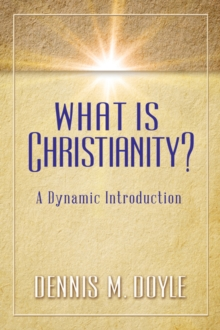 What Is Christianity? : A Dynamic Introduction, Paperback Book
