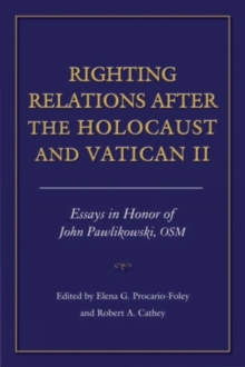 Righting Relations after the Holocaust and Vatican II : Essays in Honor of John Pawlikowski, OSM, Paperback / softback Book