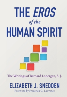 Eros of the Human Spirit, The : The Writings of Bernard Lonergan, SJ, Paperback / softback Book