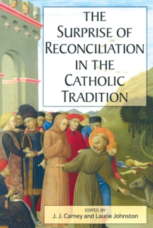 The Surprise of Reconciliation in the Catholic Tradition, Paperback / softback Book