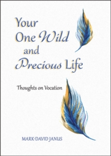 Your One Wild and Precious Life : Thoughts on Vocation, Paperback / softback Book