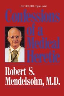 Confessions of a Medical Heretic, Paperback Book