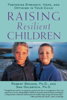 Raising Resilient Children : Fostering Strength, Hope, and Optimism in Your Child, Paperback Book