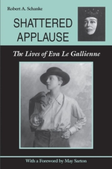 Shattered Applause : The Lives of Eva Le Gallienne, Paperback / softback Book