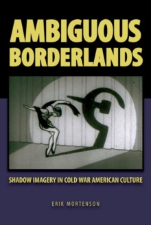 Ambiguous Borderlands : Shadow Imagery in Cold War American Culture, Paperback / softback Book