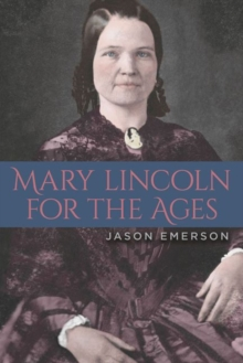 Mary Lincoln for the Ages, Paperback / softback Book