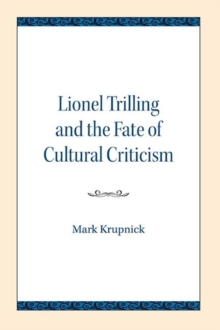 Lionel Trilling and the Fate of Cultural Criticism, Paperback / softback Book