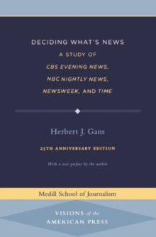Deciding What's News : A Study of CBS Evening News, NBC Nightly News, Newsweek, and Time, Paperback / softback Book