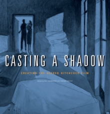 Casting a Shadow : Creating the Alfred Hitchcock Film, Paperback / softback Book