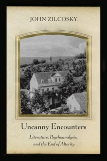 Uncanny Encounters : Literature, Psychoanalysis, and the End of Alterity, Hardback Book