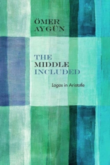 The Middle Included : Logos in Aristotle, Paperback / softback Book