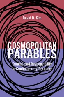 Cosmopolitan Parables : Trauma and Responsibility in Contemporary Germany, Paperback / softback Book