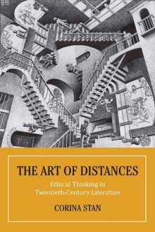The Art of Distances : Ethical Thinking in Twentieth-Century European Literature, Hardback Book