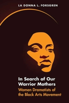 In Search of Our Warrior Mothers : Women Dramatists of the Black Arts Movement, Hardback Book