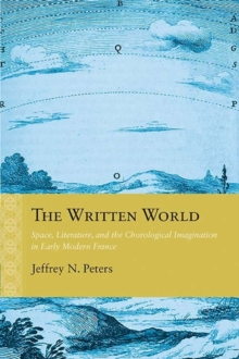 The Written World : Space, Literature, and the Chorological Imagination in Early Modern France, Paperback Book