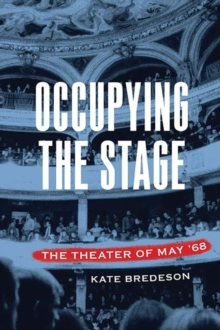 Occupying the Stage : The Theater of May '68, Hardback Book