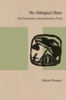 The Bilingual Muse : Self-Translation among Russian Poets, Paperback / softback Book
