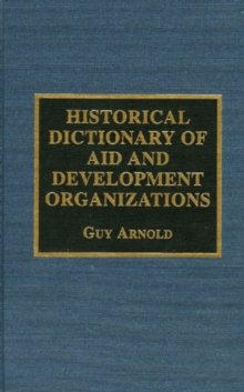 Historical Dictionary of Aid and Development Organizations, Hardback Book
