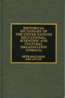 Historical Dictionary of the United Nations Educational, Scientific and Cultural Organization (UNESCO), Hardback Book