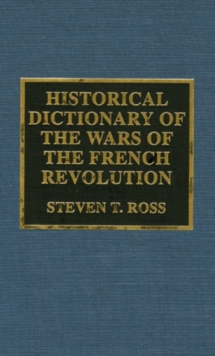 Historical Dictionary of the Wars of the French Revolution, Hardback Book