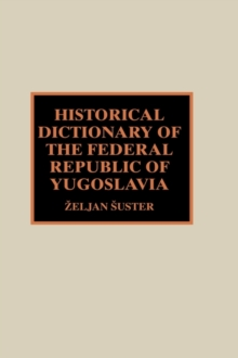 Historical Dictionary of the Federal Republic of Yugoslavia, Hardback Book