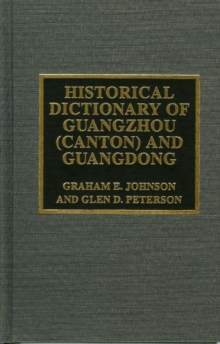 Historical Dictionary of Guangzhou (Canton) and Guangdong, Hardback Book