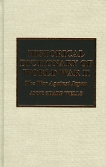 Historical Dictionary of World War II : The War Against Japan, Hardback Book