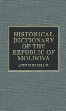Historical Dictionary of the Republic of Moldova, Hardback Book
