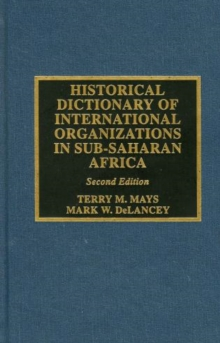 Historical Dictionary of International Organizations in Sub-Saharan Africa, Hardback Book