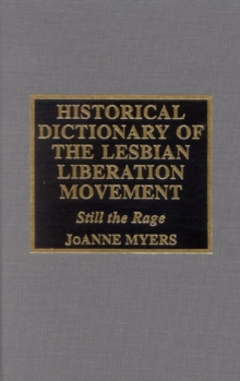 Historical Dictionary of the Lesbian Liberation Movement : Still the Rage, Hardback Book