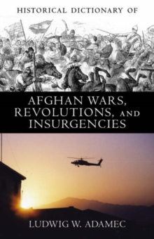Historical Dictionary of Afghan Wars, Revolutions and Insurgencies, Hardback Book