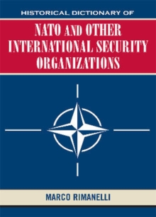 Historical Dictionary of NATO and Other International Security Organizations, Hardback Book
