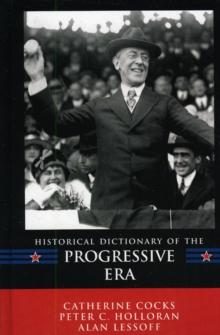 Historical Dictionary of the Progressive Era, Hardback Book
