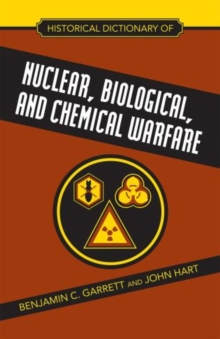 Historical Dictionary of Nuclear, Biological and Chemical Warfare, Hardback Book
