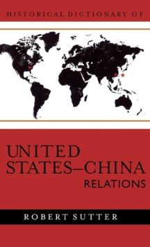 Historical Dictionary of United States-China Relations, Hardback Book