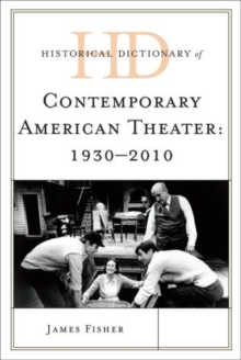 Historical Dictionary of Contemporary American Theater : 1930-2010, Hardback Book
