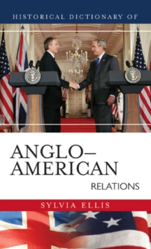 Historical Dictionary of Anglo-American Relations, Hardback Book