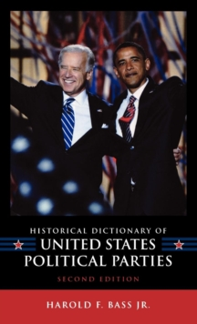 Historical Dictionary of United States Political Parties, Hardback Book