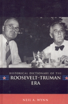 Historical Dictionary of the Roosevelt-Truman Era, Hardback Book
