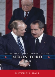 Historical Dictionary of the Nixon-Ford Era, Hardback Book