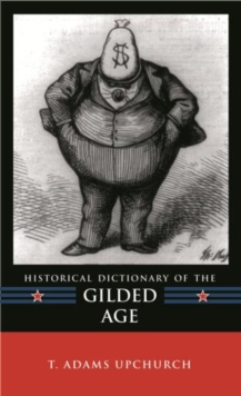 Historical Dictionary of the Gilded Age, Hardback Book