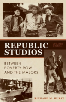 Republic Studios : Beyond Poverty Row and the Majors, Paperback / softback Book